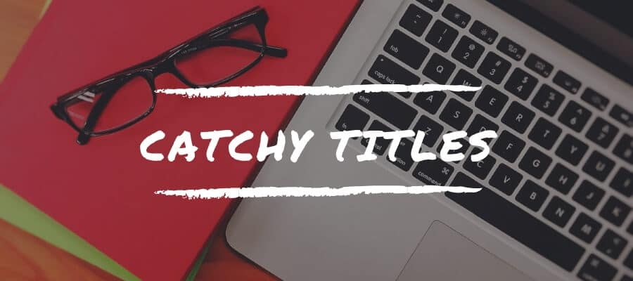 Add an Interesting Title - Tips on Writing Blog Content