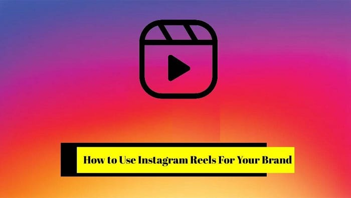 How to Use Instagram Reels For Your Brand