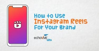 How to Use Instagram Reels For Your Brand - echoVME Digital