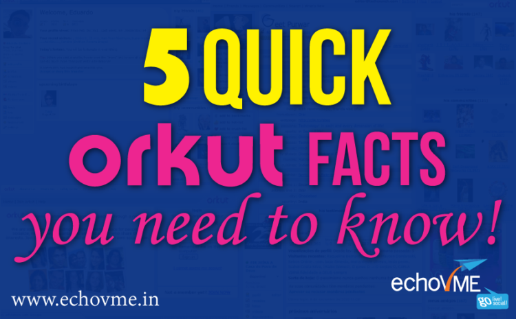 5 Quick Facts About Orkut You Never Knew!