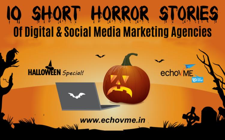 10 Short Horror Stories Of Digital and Social Media Marketing Agencies!.