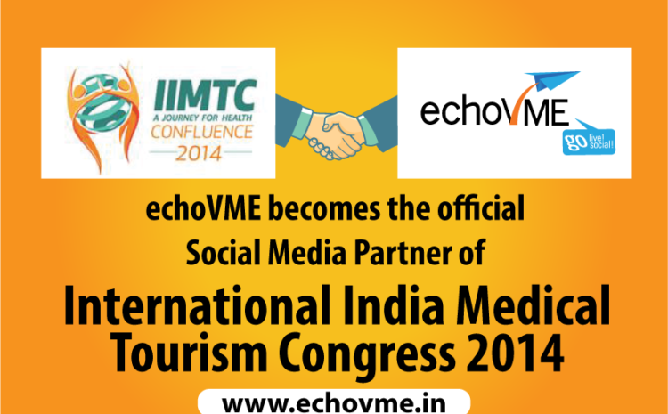 echoVME is official Social Media Partners for International India Medical Tourism Congress 2014 (#IIMTC2014)