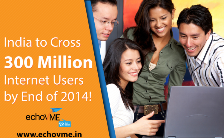 India to Cross 300 Million Internet Users by End of 2014!