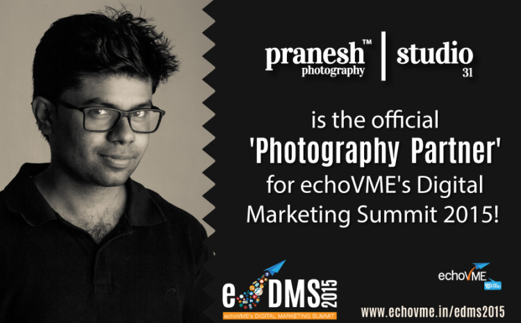 Pranesh Photography| Studio 31 is the Official Photography Partner for echoVME's Digital Marketing Summit 2015!