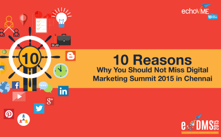 10 Reasons Why You Should Not Miss Digital Marketing Summit 2015 in Chennai