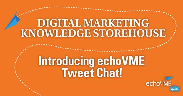 Digital Marketing Knowledge Storehouse: Introducing echoVME Tweet Chat!