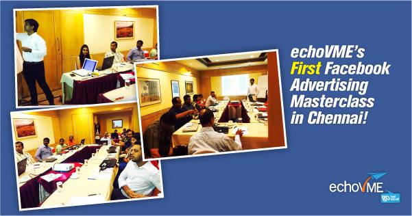 echoVME's First Facebook Advertising Masterclass in Chennai!