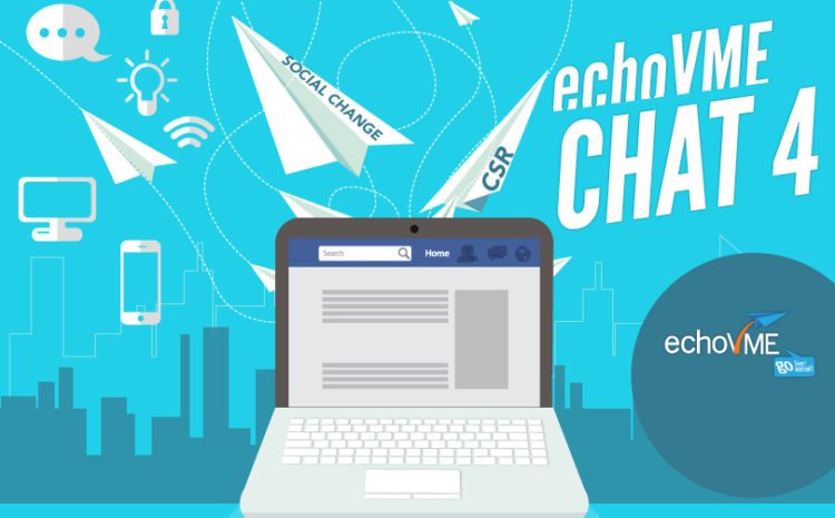 echoVME Chat 4: Influence of Social Media on Social Change and CSR!