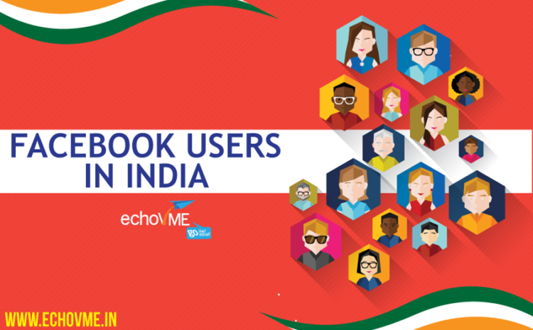 Complete Demographic Statistics of Facebook Users in India – An echoVME Report