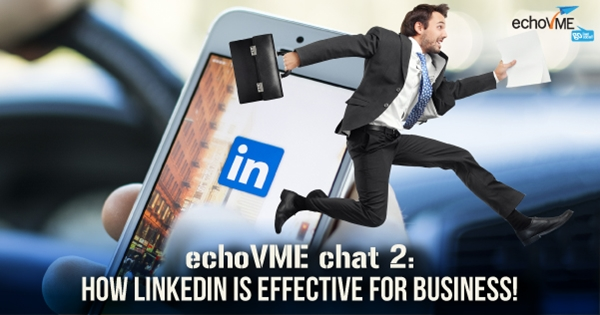 echoVME chat 2: How LinkedIn is effective for business!