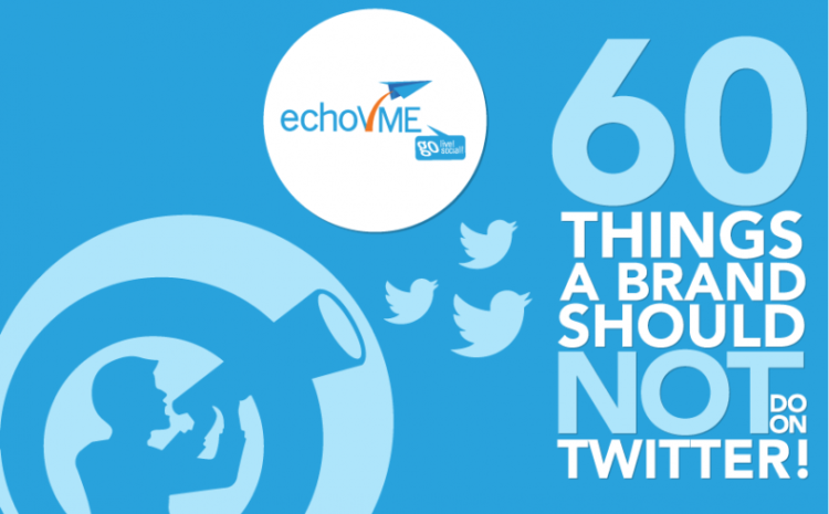 60 Things a Brand Should Not Do on Twitter!