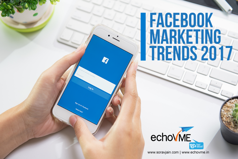 Facebook Marketing Trends and Predictions for 2017