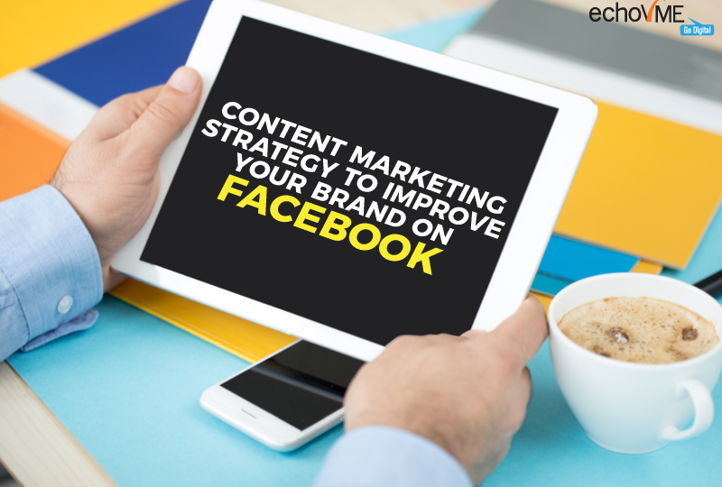 Importance Of Content Marketing In Improving Your Brand On Facebook
