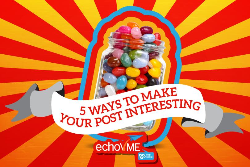 5 Ways To Make Interesting Social Media Post