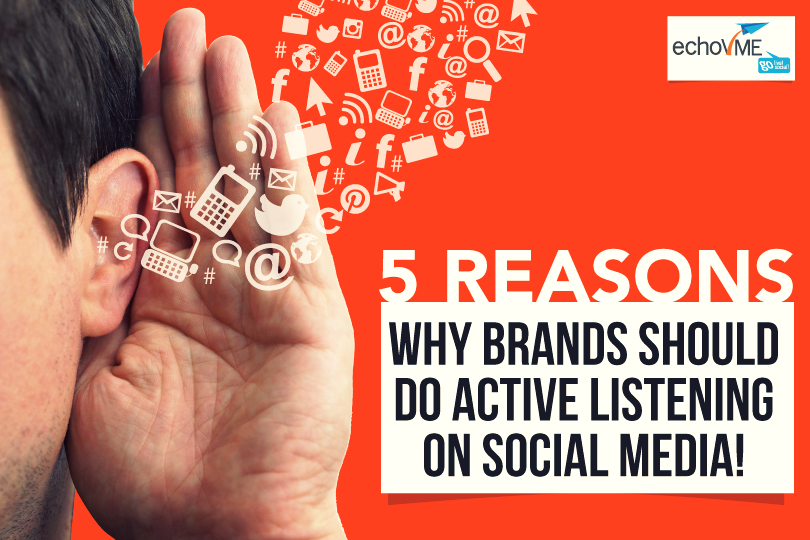 5 Reasons Why Brands Should Do Active Listening On Social Media!