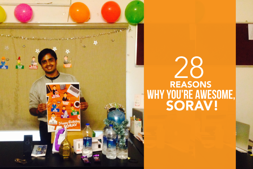 28 Reasons Why You're Awesome, Sorav!