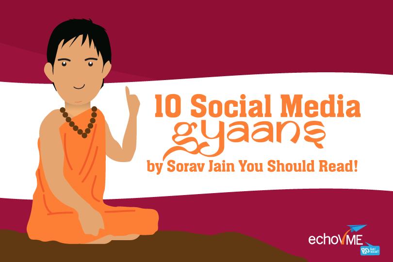 10 Social Media Gyaans by Sorav Jain You Should Read!