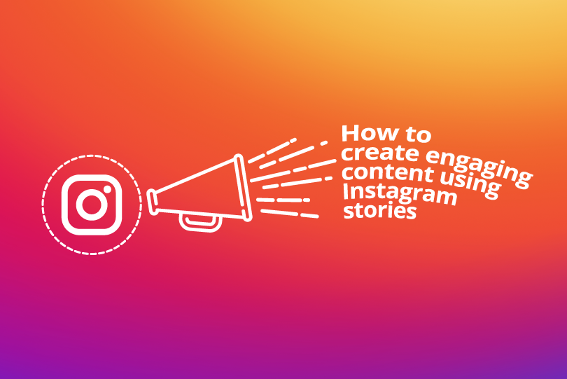 How to Create Engaging Content Using Instagram Stories