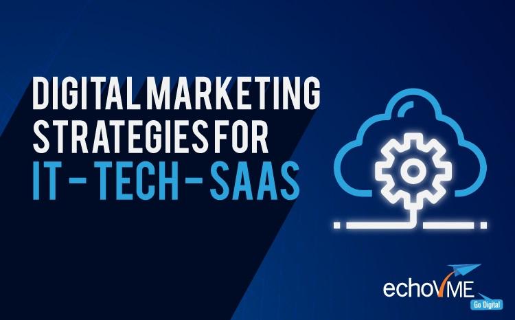 Top 10 Digital Marketing Strategies For IT – Tech – SAAS
