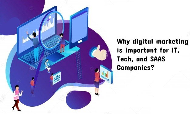Why digital Marketing is important for IT Tech and SAAS Companies